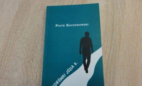"""Święty tramwaj codzienności, czyli """"Wędrówki Józia K."""" Piotra Kaczorowskiego"""